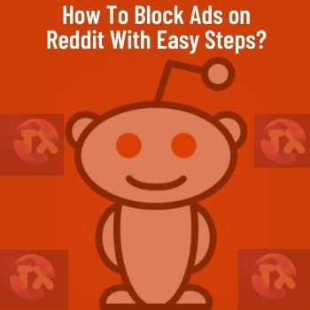 How To Block Ads on Reddit With Easy Steps?