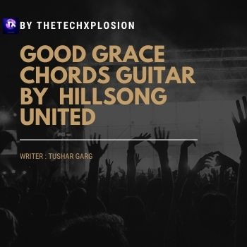 Good Grace Chords Guitar by  Hillsong UNITED