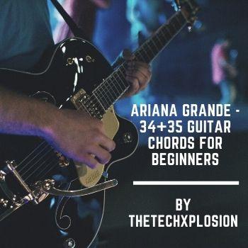 Ariana Grande – 34+35 Guitar Chords For Beginners