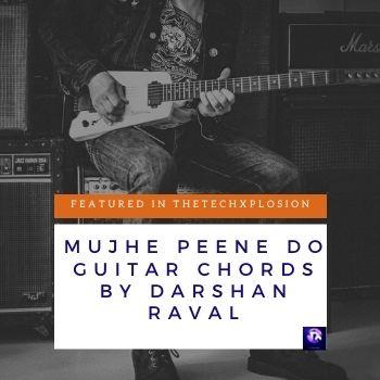 Mujhe Peene Do Guitar Chords by Darshan Raval